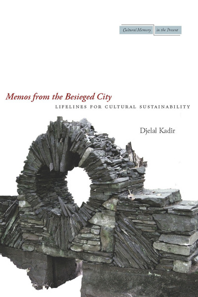 D. Kadir, Memos from the Besieged City. Lifelines for Cultural Sustainability