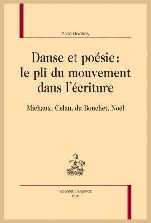 A. Godfroy, Danse et poésie : le pli du mouvement dans l'écriture. Michaux, Celan, du Bouchet, Noël