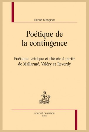 B. Monginot, Poétique de la contingence. Poétique, critique et théorie à partir de Mallarmé, Valéry et Reverdy