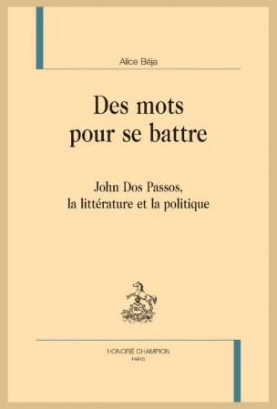 A. Béja, Des mots pour se battre. John Dos Passos, la littérature et la politique