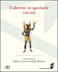 N. Coutelet et I. Moindrot (dir.), L'Altérité en spectacle - 1789-1918
