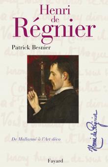 P. Besnier, Henri de Régnier. De Mallarmé à l'Art déco