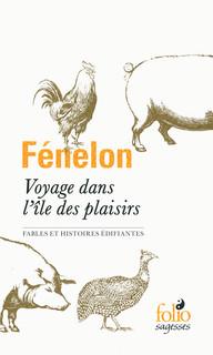 Fénelon, Voyage dans l'île des plaisirs. Fables et histoires édifiantes