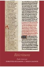 D. Kullmann, S. Lalonde (dir.), Réécritures. Regards nouveaux sur la reprise et le remaniement de textes, dans la littérature française et au-delà, du Moyen Âge à la Renaissance
