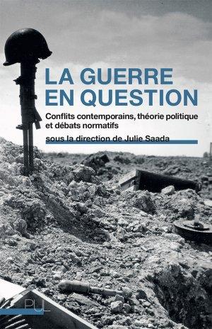 J. Saada (dir.), La Guerre en question. Conflits contemporains, théorie politique et débats normatifs