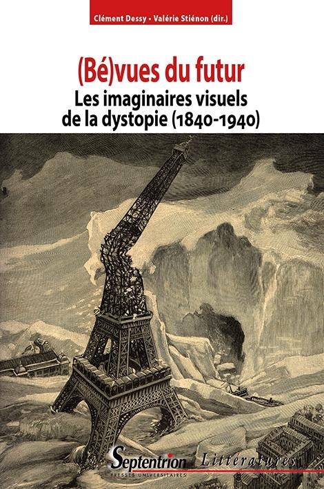 C. Dessy, V. Stiénon (dir.), (Bé)vues du futur : les imaginaires visuels de la dystopie (1840-1940)