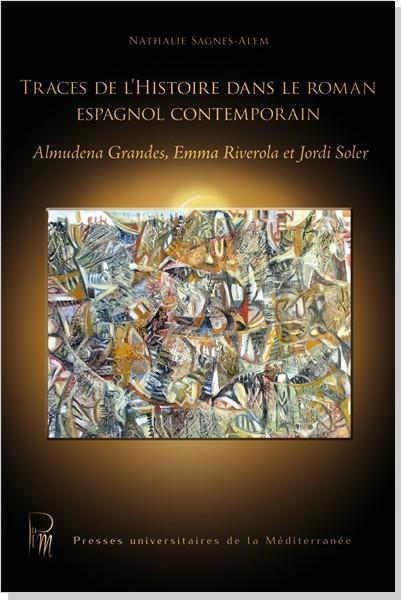 A. Grandes, E. Riverola et J. Soler (dir.), Traces de l'histoire dans le roman espagnol contemporain