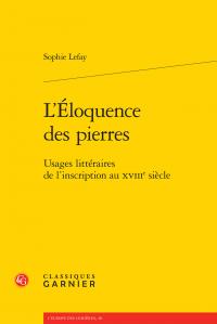 S. Lefay, L'Éloquence des pierres - Usages littéraires de l'inscription au XVIIIe siècle