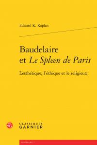 E. K. Kaplan, Baudelaire et Le Spleen de Paris - L'esthétique, l'éthique et le religieux