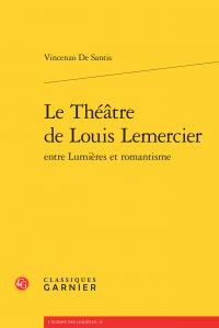 De Santis (Vincenzo), Le Théâtre de Louis Lemercier entre Lumières et romantisme