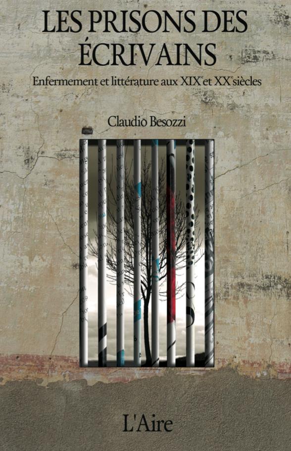 C. Besozzi, Les Prisons des écrivains. Enfermement et littérature aux XIXe et XXe siècles