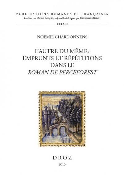 N. Chardonnens, L'autre du même : emprunts et répétitions dans le Roman de Perceforest