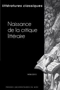 Littératures classiques, n°86 (2015/1): Naissance de la critique littéraire