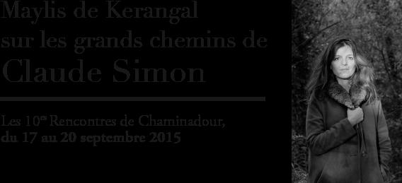 10e Rencontres de Chaminadour: Maylis de Kerangal sur les grands chemins de Claude Simon
