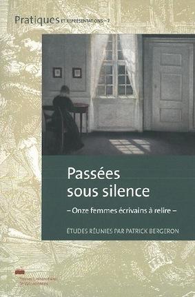 P. Bergeron (dir.), Passées sous silence. Onze femmes écrivains à relire