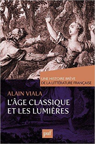 A. Viala, L'Âge classique et les Lumières. Une brève histoire de la littérature française