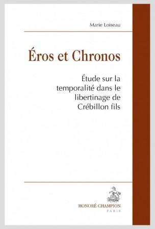 M. Loiseau, Eros et Chronos : Étude sur la temporalité dans le libertinage de Crébillon fils