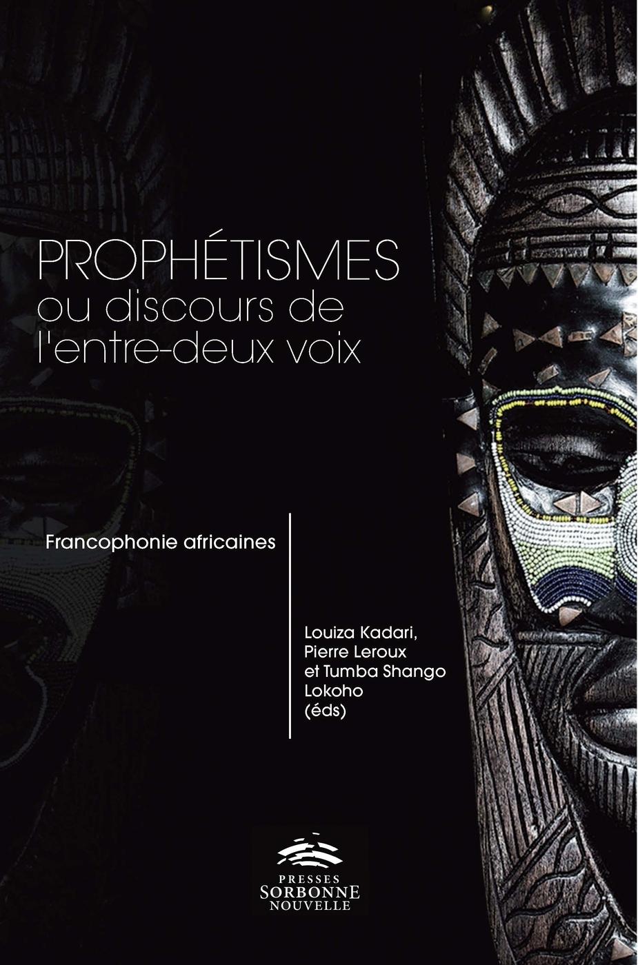L. Kadari, P. Leroux et T. Shango Lokoho (dir.), Prophétismes ou discours de l'entre-deux voix. Francophonies africaines