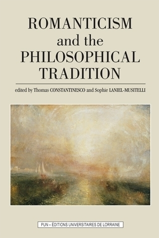 Th. Constantinesco et S. Laniel-Musitelli (dir.), Romanticism and the Philosophical Tradition