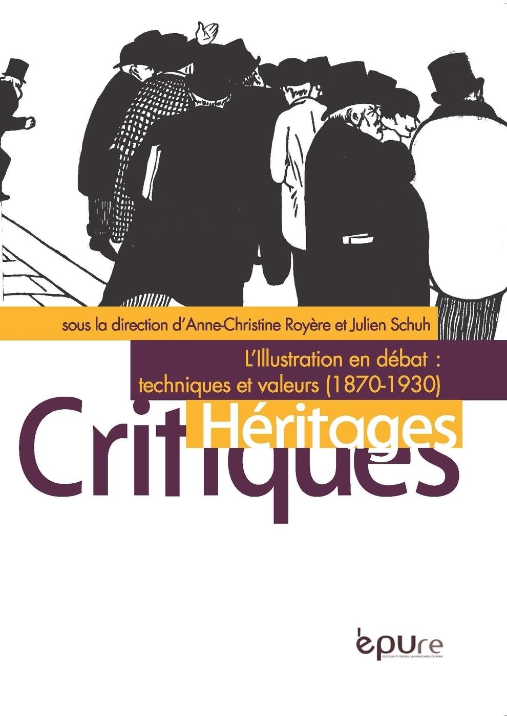 A.-Ch. Royère et J. Schuh (dir.), L'Illustration en débat : techniques et valeurs (1870-1930)