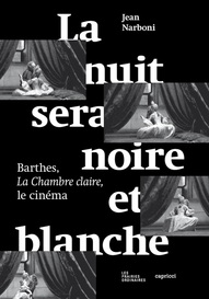 J. Narboni, La nuit sera blanche et noir. La Chambre claire, Barthes et le cinéma