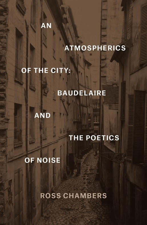 R. Chambers, An Atmospherics of the City. Baudelaire and the Poetics of Noise