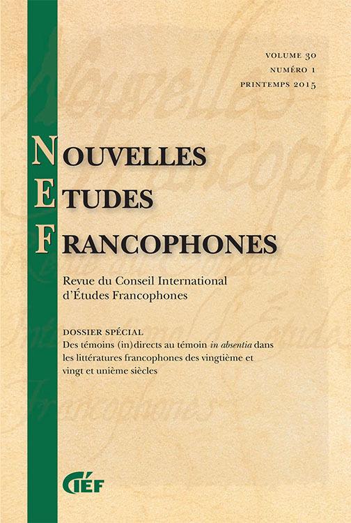 Nouvelles Études Francophones, n°30 (2015/1): Des témoins (in)directs au témoin in absentia dans les littératures francophones des 20e et 21e siècles