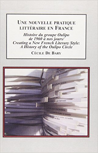 C. de Bary, Une nouvelle pratique littéraire en france: histoire du groupe Oulipo de 1960 à nos jours