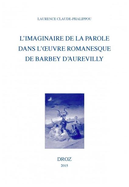 L. Claude-Phalippou, L'imaginaire de la parole dans l'oeuvre romanesque de Barbey d'Aurevilly