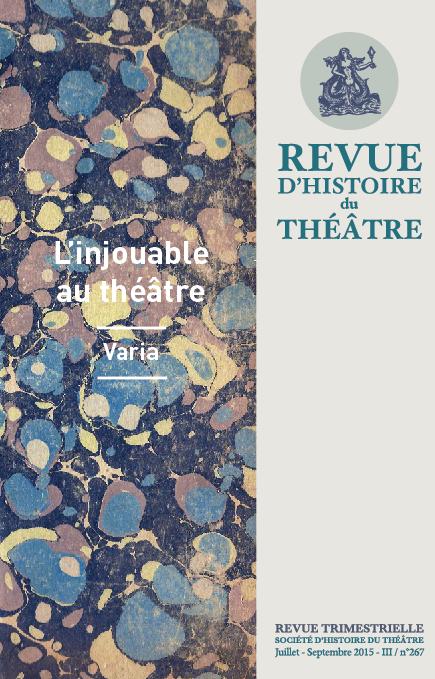 Revue d'Histoire du Théâtre, 267, «L'Injouable au théâtre», dir. A. Folco & S. Ruset, 2015.