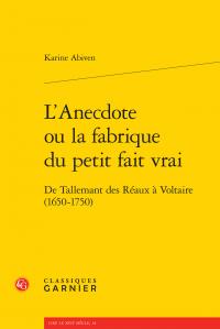 K. Abiven, L'Anecdote ou la fabrique du petit fait vrai. De Tallemant des Réaux à Voltaire
