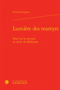 F. Lestringant, Lumière des martyrs - Essai sur le martyre au siècle des Réformes (rééd.)