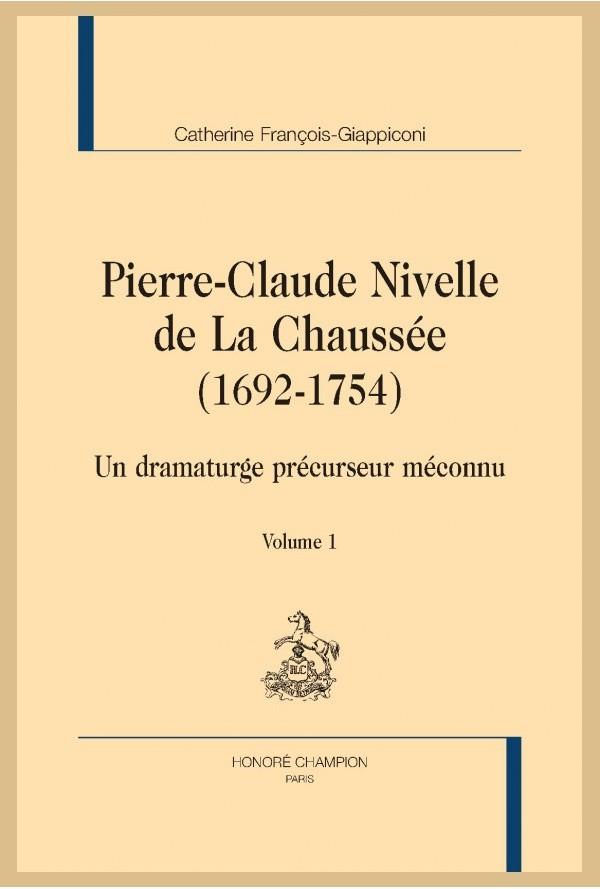 Catherine François-Giappiconi, Pierre-Claude Nivelle de La Chaussée (1692-1754). Un dramaturge précurseur méconnu.