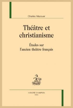 Ch. Mazouer, Théâtre et christianisme. Études sur l'ancien théâtre français