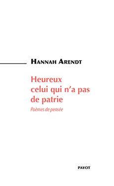 H. Arendt, Heureux celui qui n'a pas de patrie. Poèmes de pensée