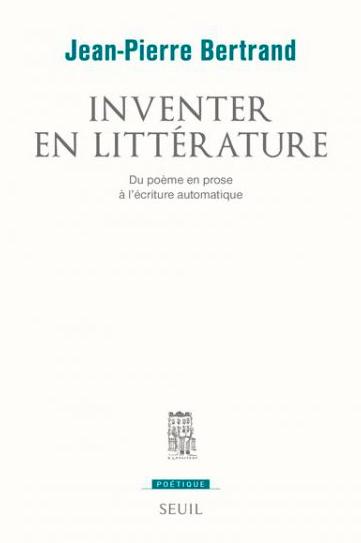 J.-P. Bertrand, Inventer en littérature. Du poème en prose à l'écriture automatique