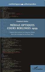 Friedrich Kittler : Médias optiques. Cours berlinois 1999