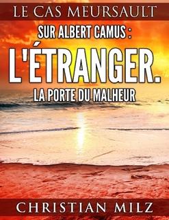 Chr. Milz, Sur Albert Camus: L'Étranger. La porte du malheur: Le cas Meursault