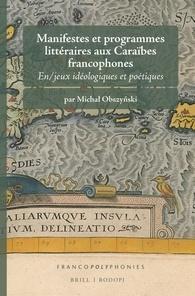 M. Obszyński, Manifestes et programmes littéraires aux Caraïbes francophones. En/jeux idéologiques et poétiques.