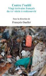 F. Ouellet (éd.), Contre l'oubli. Vingt écrivains français du XXe siècle à redécouvrir