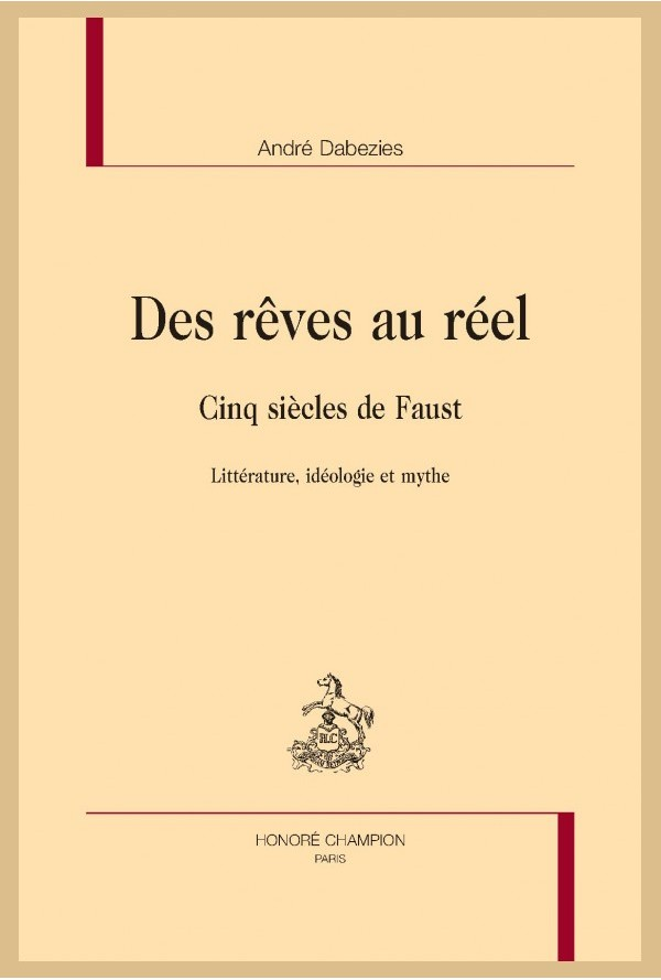 A. Dabezies, Des rêves au réel. Cinq siècles de Faust. Littérature, idéologie et mythe