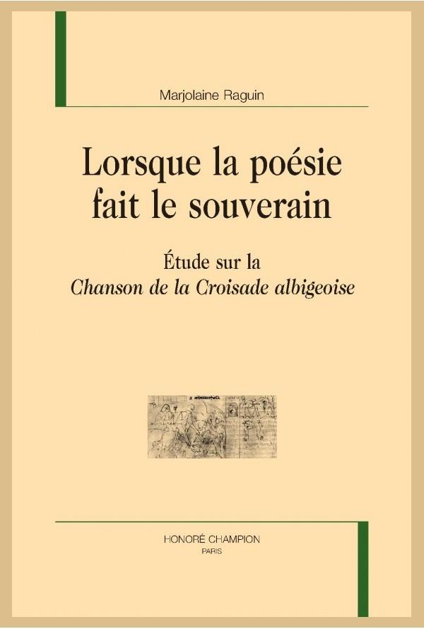 M. Raguin, Lorsque la poésie fait le souverain. Étude sur la Chanson de la Croisade albigeoise