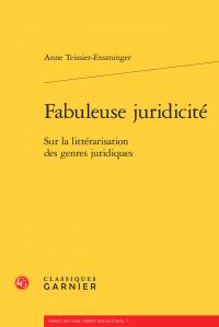 A. Teissier-Ensminger, Fabuleuse juridicité. Sur la littérarisation des genres juridiques