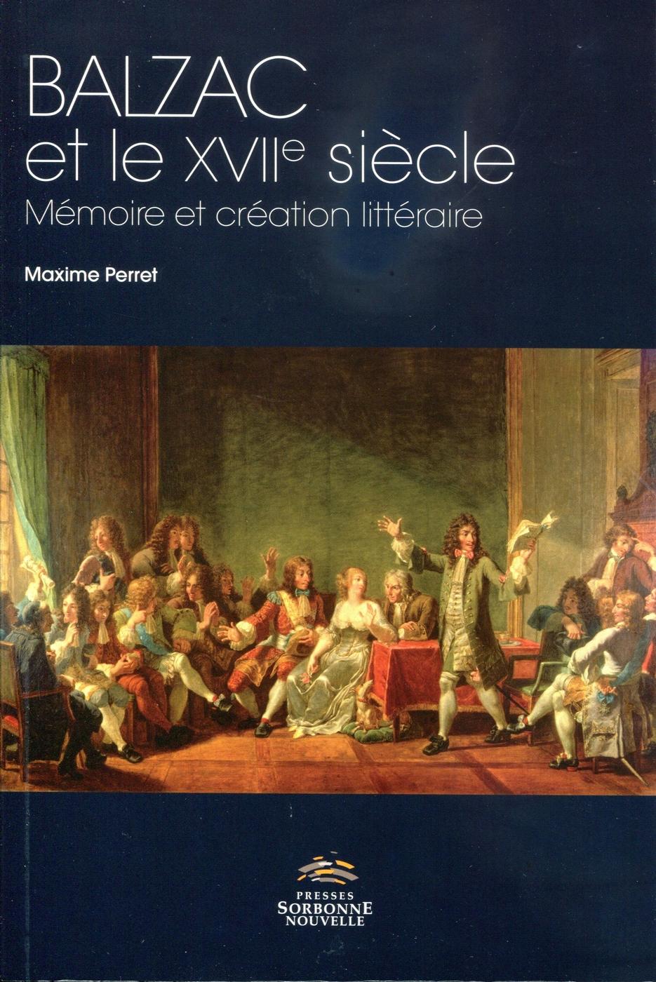M. Perret, Balzac et le XVIIe siècle : mémoire et création littéraire