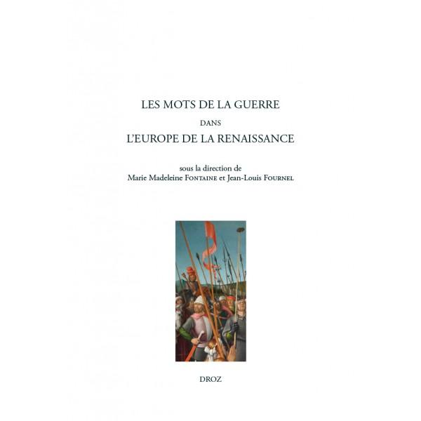 M.-M. Fontaine, J.-L. Fournel (dir.), Les mots de la guerre dans l'Europe de la Renaissance