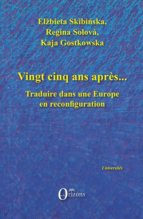 E. Skibińska, R. Solová, K. Gostkowska (dir.), Vingt-cinq ans après. Traduire dans une Europe en reconfiguration