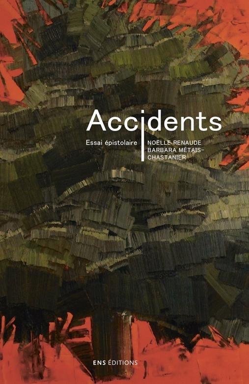B. Métais-Chastanier, N. Renaude, Accidents. Essai épistolaire