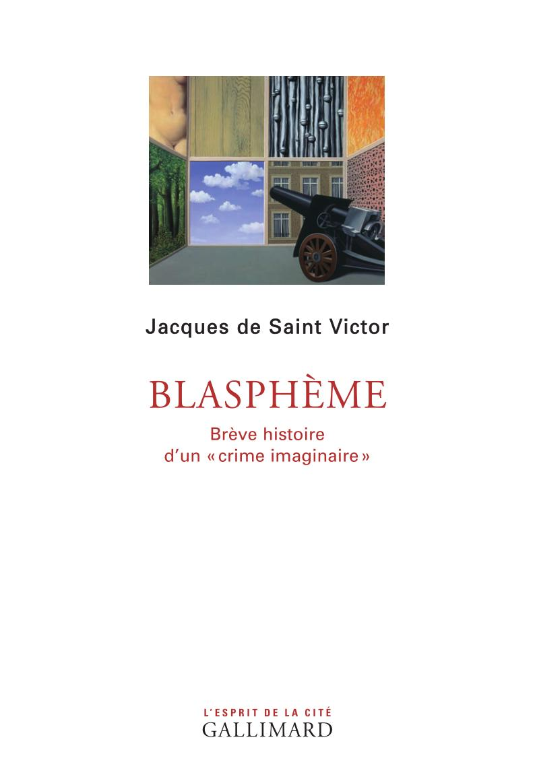 J. de Saint-Victor, Blasphème. Brève histoire d'un «crime imaginaire»