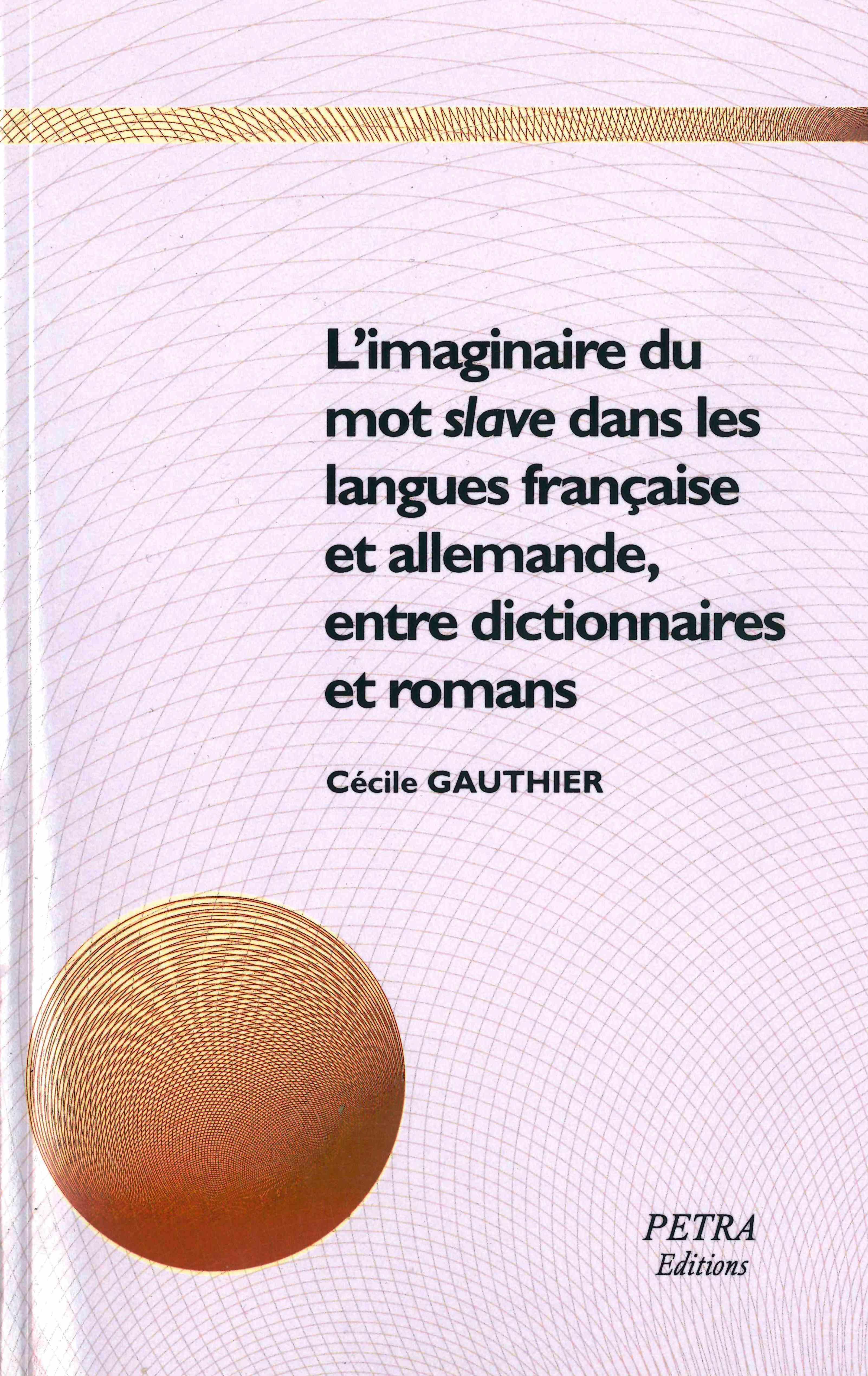 C. Gauthier, L'Imaginaire du mot « slave » dans les langues française et allemande, entre dictionnaires et romans