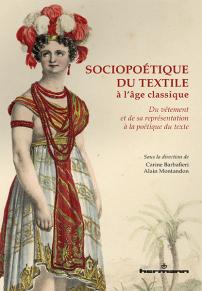 Sociopoétique du textile à l'âge classique. Du vêtement et de sa représentation à la poétique du texte